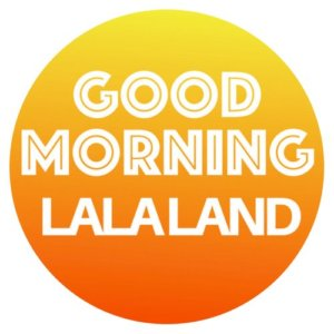 Good Morning LA LA LAND 1